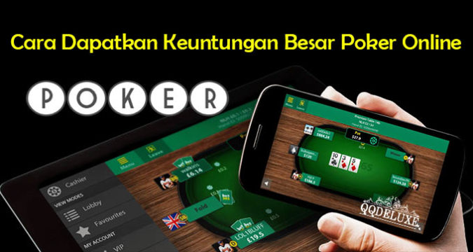 Cara Dapatkan Keuntungan Besar Poker Online