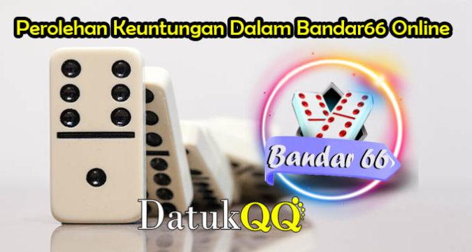 Perolehan Keuntungan Dalam Bandar66 Online